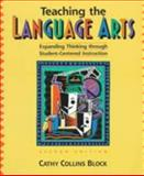 Teaching the Language Arts : Expanding Thinking Through Student-Centered Instruction, Collins-Block, Cathy, 0205260802