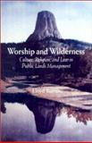 Worship and Wilderness : Culture, Religion, and Law in Public Lands Management, Burton, Lloyd, 0299180808