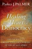 Healing the Heart of Democracy, Parker J. Palmer, 0470590807
