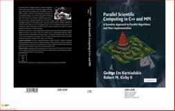 Parallel Scientific Computing in C++ and MPI : A Seamless Approach to Parallel Algorithms and Their Implementation, Karniadakis, George M. and Kirby, Robert M., 0521520800