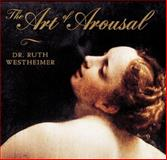 The Art of Arousal : A Celebration of Erotic Art Throughout History, Westheimer, Ruth K., 0896600807