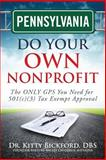 Pennsylvania Do Your Own Nonprofit : The ONLY GPS You Need for 501c3 Tax Exempt Approval, Dr. Kitty Bickford, 1633080803