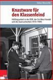 Knastware Fur Den Klassenfeind : Haftlingsarbeit in der DDR, der Ost-West-Handel und Die Staatssicherheit (1970-1989), Wunschik, Tobias, 3525350805