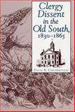 Clergy Dissent in the Old South, 1830-1865, Chesebrough, David B., 0809320800