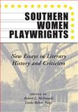 Southern Women Playwrights : New Essays in Literary History and Criticism, , 0817310800
