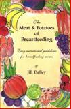 The Meat and Potatoes of Breastfeeding, Jill Dally, 0965200809