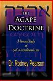 The Agape Doctrine; a Personal Study of God's Unconditional Love, Rodney L. Pearson, 0980120802