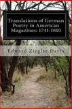 Translations of German Poetry in American Magazines: 1741-1810, Edward Ziegler Davis, 1500550809