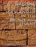 Seagoing Ships and Seamanship in the Bronze Age Levant, Wachsmann, Shelley, 1603440801