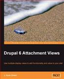 Drupal 6 Attachment Views : Use Multiple-Display Views to Add Functionality and Value to Your Site!, Green, J. Ayen, 1849510806