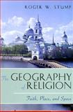 The Geography of Religion, Roger W. Stump, 0742510808