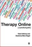 Therapy Online : A Practical Guide, Nagel, DeeAnna Merz and Anthony, Kate, 0761940804
