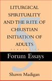 Liturgical Spirituality and the Rite of Christian Initiation of Adults, Madigan, Shawn, 0929650808