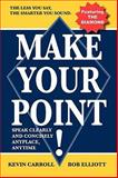 Make Your Point! : How to Speak Clearly and Concisely Anyplace Anytime, Carroll, Kevin, 0981960804