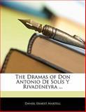 The Dramas of Don Antonio de Solís y Rivadeneyra, Daniel Ernest Martell, 1141550806