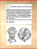 Remarks and Practical Observations on Venereal Complaints and Disorders of the Urethra; with the Composition of the Bougies, or Medicated Candles, For, Goulard, 1170020801