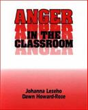 Anger in the Classroom : A Practical Guide, Leseho, Johanna and Howard-Rose, Dawn, 1550590804