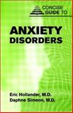 Concise Guide to Anxiety Disorders, Hollander, Eric and Simeon, Daphne, 1585620807