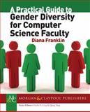 A Practical Guide to Gender Diversity for CS Professors, Franklin, Diana, 1627050809