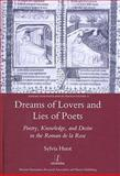 Dreams of Lovers and Lies of Poets : Dreams of Lovers and Lies of Poets: Poetry, Knowledge, and Desire in the Roman de la Rose and the Ovide Moralise, Huot, Sylvia, 1906540802
