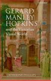 Gerard Manley Hopkins and the Victorian Visual World, Phillips, Catherine, 0199230803