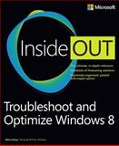 Troubleshoot and Optimize Windows® 8 : The Ultimate, In-Depth Troubleshooting and Optimizing Reference, Halsey, Mike, 0735670803