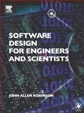 Software Design for Engineers and Scientists, Robinson, John Allen, 0750660805