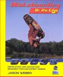 Wakeboarding on the Edge : Instruction and Advice for Beginner Through Expert Riders, Weber, Jason, 0967640806