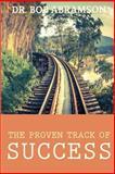 The Proven Track of Success, Bob Abramson, 150046080X