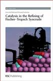 Catalysis in the Refining of Fischer-Tropsch Syncrude, Arno de Klerk, Edward Furimsky, 1849730806