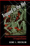 Trapped in the Net : The Unanticipated Consequences of Computerization, Rochlin, Gene I., 0691010803