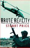 Brute Reality : Power, Discourse and the Mediation of War, Price, Stuart, 0745320805