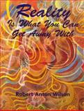 Reality Is What You Can Get Away With, Wilson, Robert A., 1561840807
