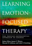 Learning Emotion-Focused Therapy : The Process-Experiential Approach to Change, Elliott, Robert, 1591470803