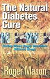 The Natural Diabetes Cure, Roger Mason, 1884820808
