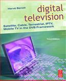 Digital Television : Satellite, Cable, Terrestrial, IPTV, Mobile TV in the DVB Framework, Benoit, Herve, 0240520815