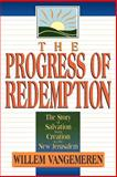 The Progress of Redemption : The Story of Salvation from Creation to the New Jerusalem, VanGemeren, Willem A. and VanGemeren, Willem, 0801020816