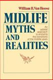 Midlife Myths and Realities : An Upbeat Approach to Enjoying the Transitions of the Middle Years, Van Hoose, William H., 0893340812