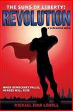 The Suns of Liberty: Revolution, Michael Lowell, 1484060814
