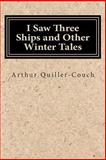 I Saw Three Ships and Other Winter Tales, Arthur Quiller-Couch, 1500340812