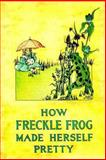 How Freckle Frog Made Herself Pretty, Charlotte Herr, 1468140817