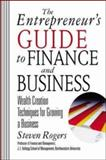 The Entrepeneur's Guide to Finance and Business : Wealth Creation Techniques for Growing a Business, Rogers, Steven, 0071380817