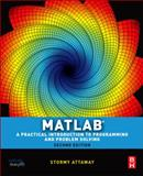 Matlab : A Practical Introduction to Programming and Problem Solving, Attaway, Stormy, 0123850819