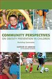 Community Perspectives on Obesity Prevention in Children : Workshop Summaries, Institute of Medicine, 0309140811