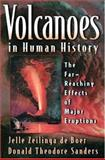 Volcanoes in Human History : The Far-Reaching Effects of Major Eruptions, Zeilinga de Boer, Jelle and Sanders, Donald Theodore, 0691050813