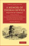 A Memoir of Thomas Bewick Written by Himself : Embellished by Numerous Wood Engravings, Designed and Engraved by the Author for a Work on British Fishes, and Never Before Published, Bewick, Thomas, 1108070817