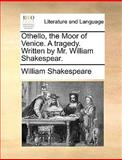 Othello, the Moor of Venice a Tragedy Written by Mr William Shakespear, William Shakespeare, 1170420818