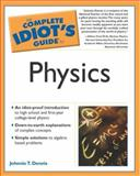 The Complete Idiot's Guide® to Physics, Johnnie T. Dennis, 159257081X