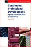 Continuing Professional Development : A Guide for Information Professionals, Brine, Alan, 184334081X