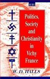 Politics, Society and Christianity in Vichy France, Halls, W. D., 1859730817